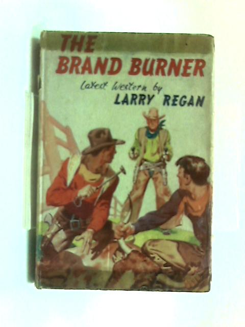 The Brand Burner by Larry Regan