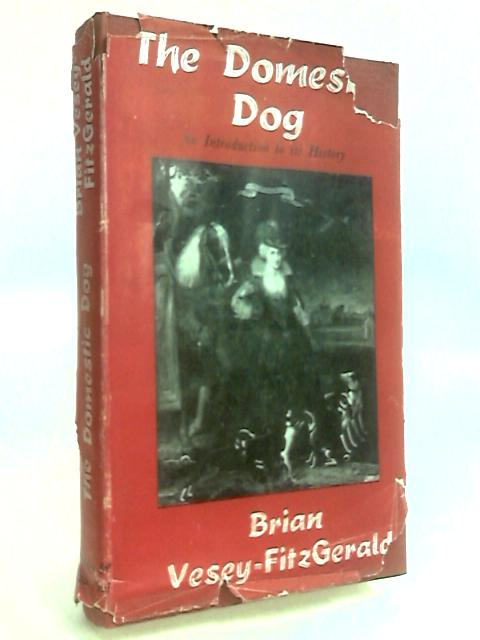 The Domestic Dog: An introduction to its history by Vesey-Fitzgerald, Brian