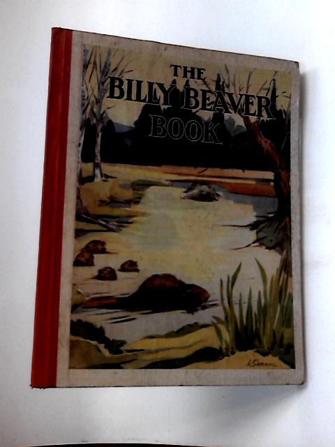 The Billy Beaver Book, etc by Margaret C. D. Wadeson
