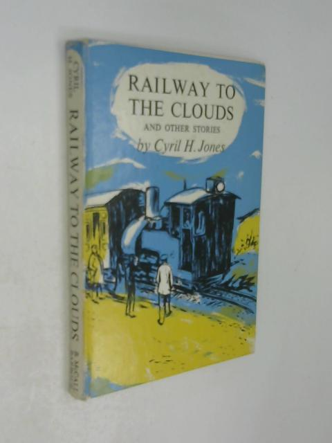 Railway to the Clouds by Jones, Cyril