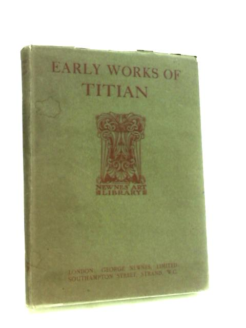 The Early Work of Titian [Newnes' Art Library Series] by Bell, Malcolm.