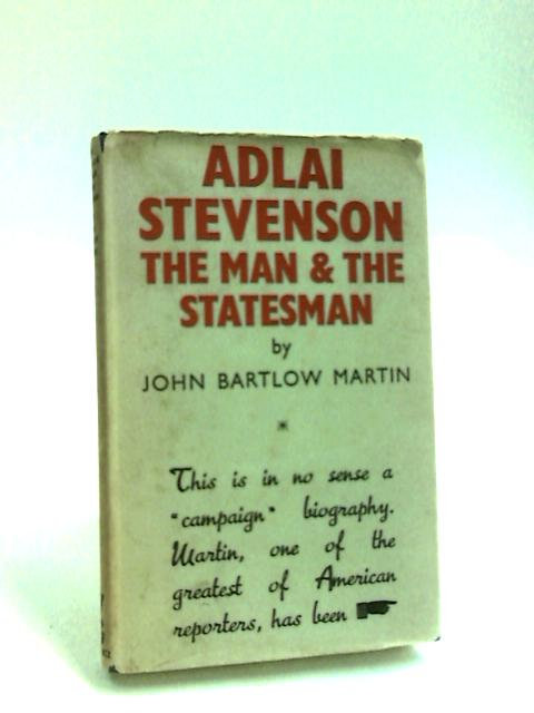 Adlai Stevenson The Man And Statesman by Martin, John Bartlow.