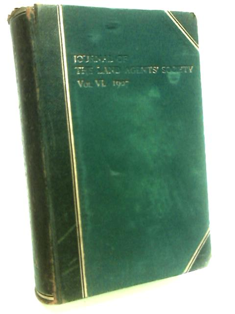 The Journal of the Land Agents Society Volume VI Jan. to Dec. 1907 by Anon