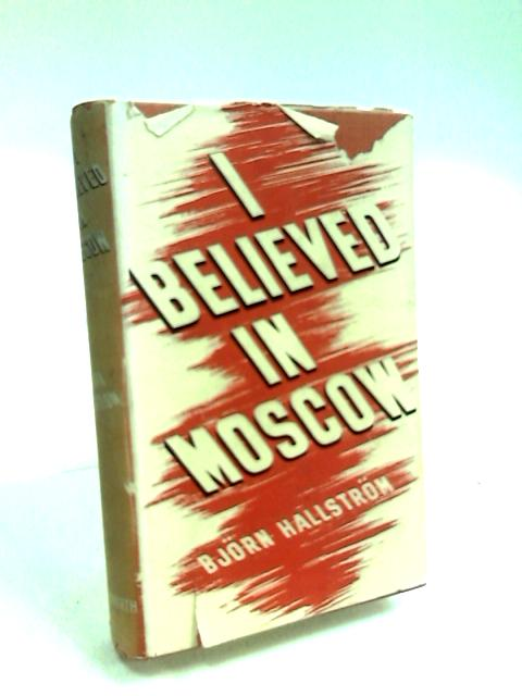 I Believed in Moscow by Hallstrom, Bjorn
