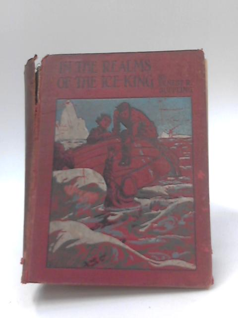 In the Realms of the Ice-King by Ernest R. Suffling