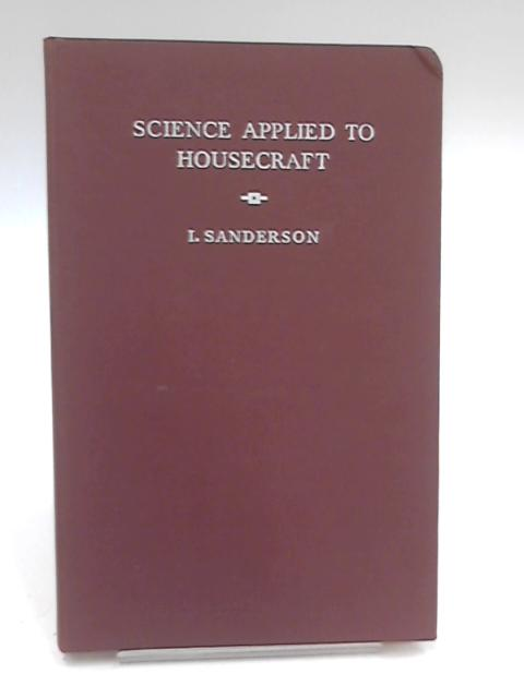 Science Applied to Housecraft by I. Sanderson