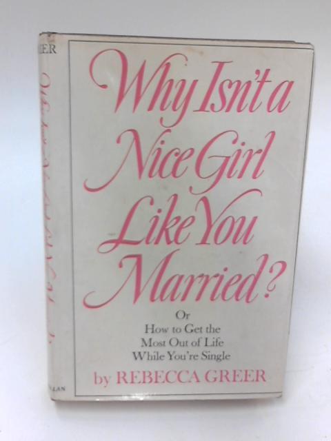 Why Isn't a Nice Girl Like You Married By Rebecca E. Greer