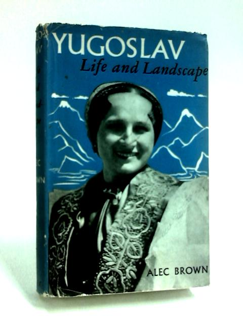 Yugoslav Life and Landscape by Brown, Alec