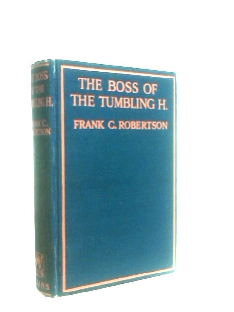The Boss of the Tumbling H by Robertson, Frank C.