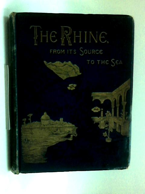 The Rhine From Its Source To The Sea by G C T Bartley