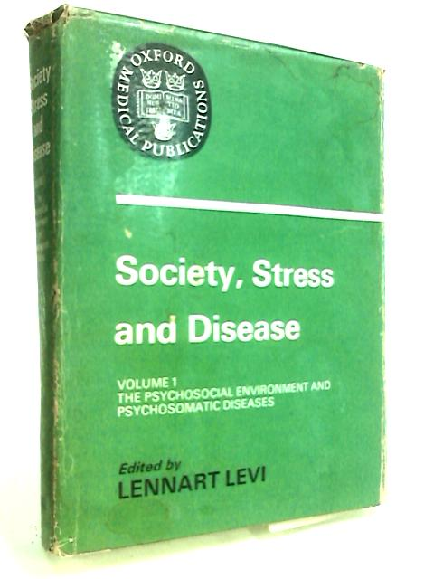 Society, Stress and Disease: Psychosocial Environment and Psychosomatic Diseases v. 1 (Oxford medical publications) by Levi (Ed.)