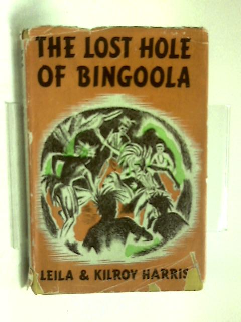 The Lost Hole of Bingoola. A story of the Australian Bush by Leila & Kilroy Harris
