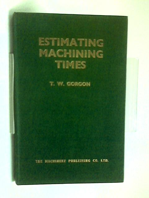 Handbook for Estimating Machining Times by T W Gordon