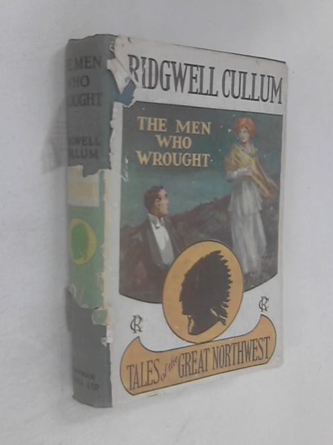 The Men who Wrought by Ridgwell Cullum