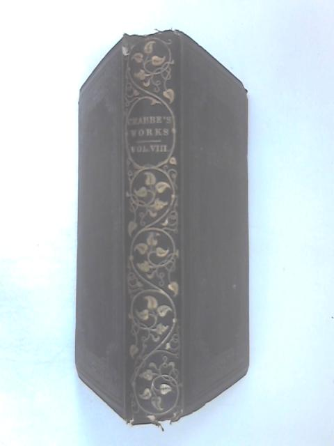 Poetical Works of the Rev. George Crabbe, Vol. VIII by His Son