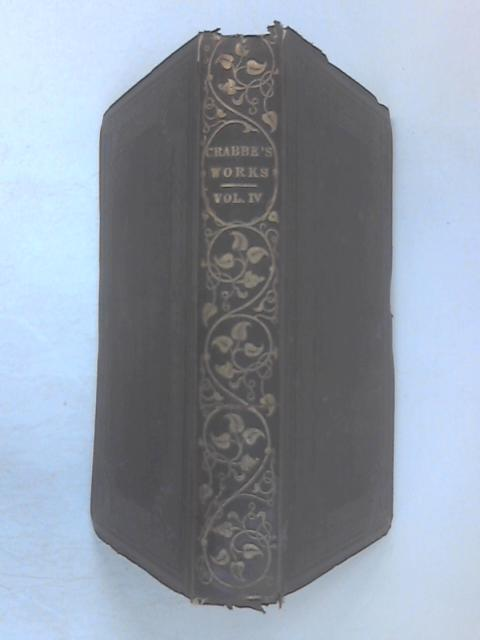 Poetical Works of George Crabbe, Vol. IV By His Son