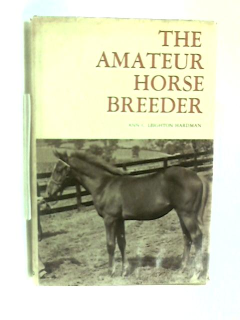 Title: The Amateur Horse Breeder by Ann C. Leighton Hardman