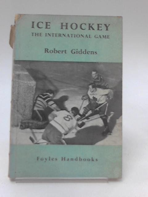 Ice Hockey, The International Game By Robert Giddens