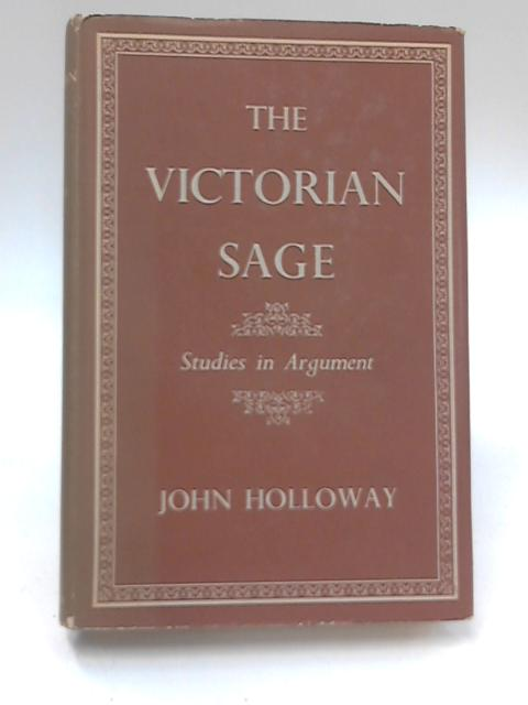 The Victorian Sage by John Holloway