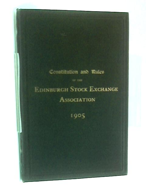 Constitution and rules and bye-laws of the edinburgh  stock exchange association by Anon