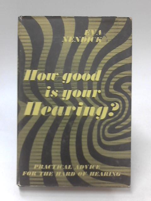 How Good Is Your Hearing? By Eva Nendick