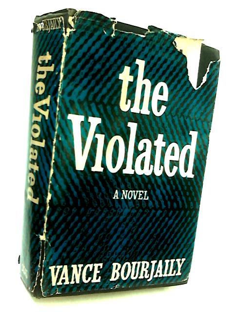 The violated A novel by Vance Nye Bourjaily