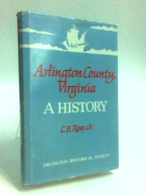 Arlington County, Virginia: A history by Rose, Cornelia Bruere