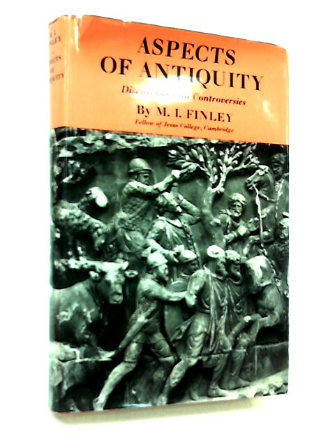 Aspects of Antiquity, Discoveries and Controversies By M. I. Finley