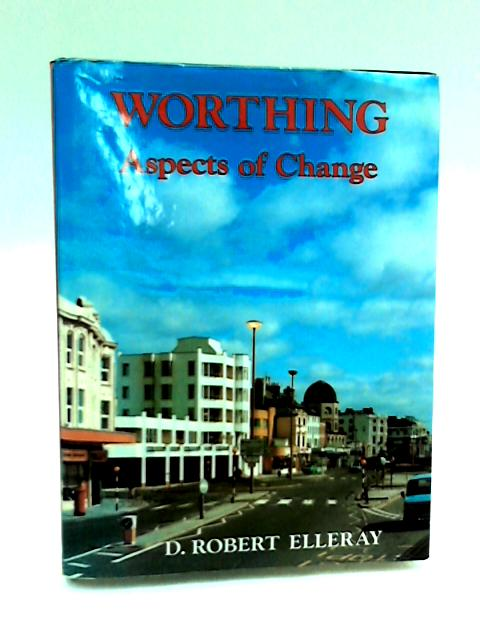 Worthing, Aspects of Change by D. Robert Elleray
