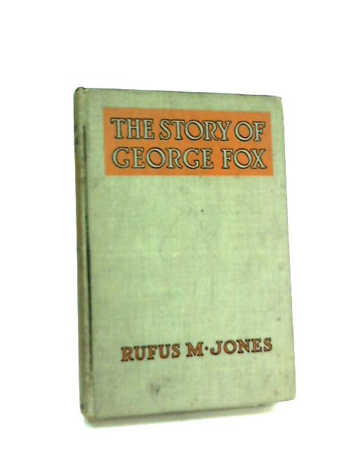 The Story of George Fox by Rufus M. Jones
