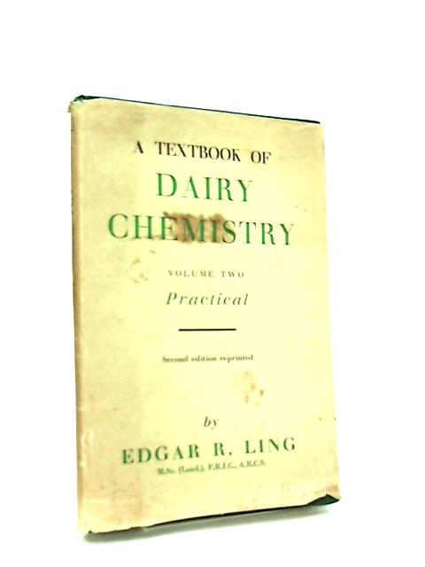 A Textbook of Dairy Chemistry Volume Two, Practical By Edgar R. Ling