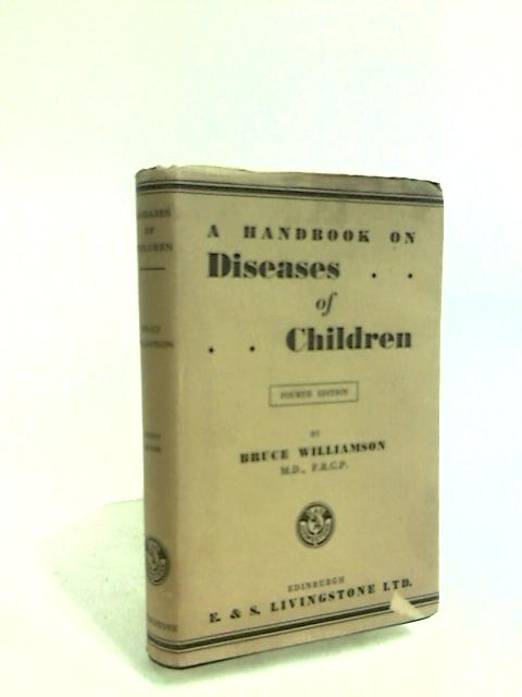 A handbook on diseases of children: including dietetics and the common fevers. by Bruce Williamson