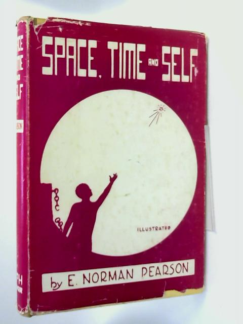 Space, Time And Self by E. Norman Pearson