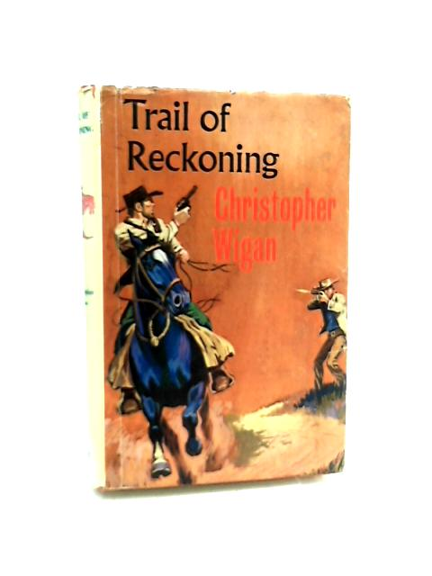 Trail of Reckoning by Christopher Wigan