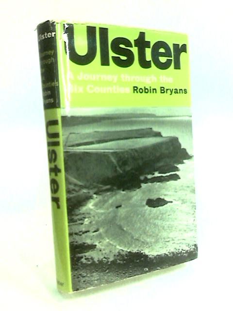 Ulster: A journey through six counties by Bryans, Robin
