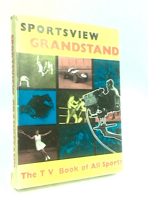 Sportsview' Grandstand: The TV book of all sports by Dimmock, Peter (Ed.)