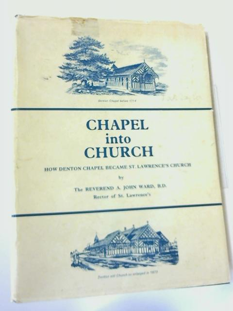 Chapel Into Church By Ward,  A. John