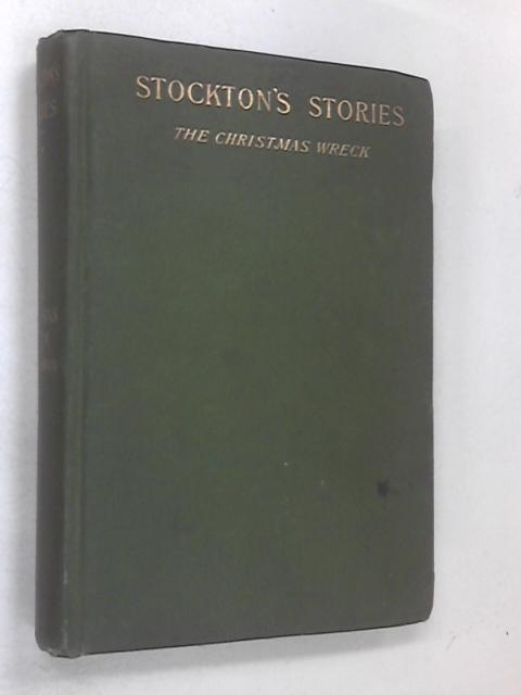 Stockton's Stories - The Christmas Wreck And Other Stories by Stockton Frank Richard