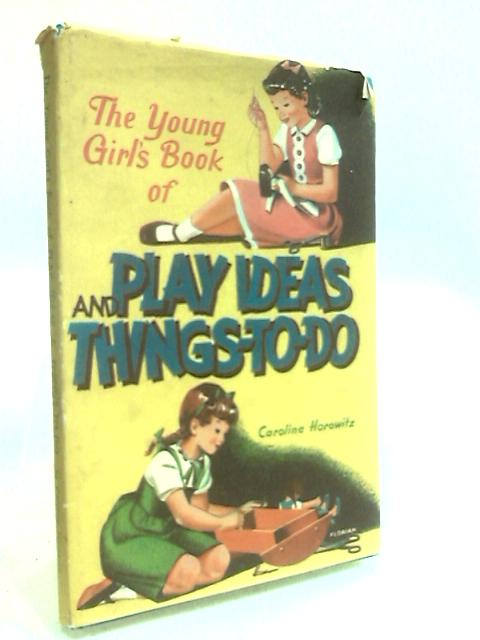 The Young Girl's Book of Play Ideas and Things-to-do (Play ideas and things-to-do series) by Horowitz, Caroline