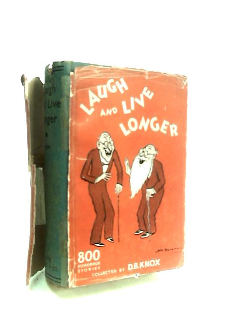 Laugh and Live Longer. An amusing book for everybody. Collected by D. B. Knox By Knox, D. B.