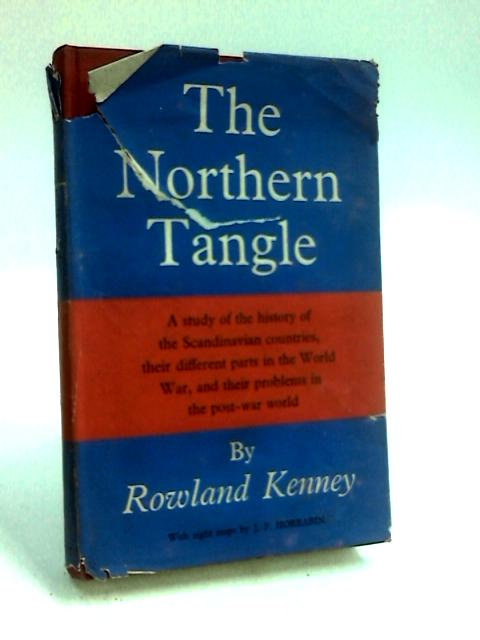The Northern Tangle: A Study of the Scandinavian Countries, Their Different Parts in the World War, and Their Problems in the Post-War World by Kenney, Rowland.