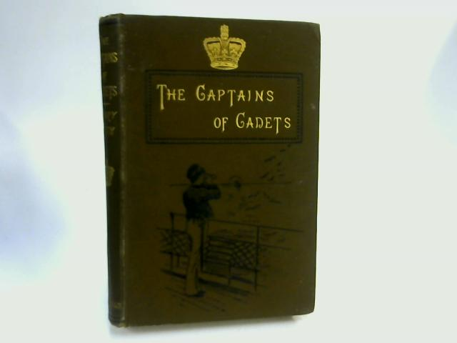 The Captains of Cadets: A Story Of The Rule Britannia by Henry Frith