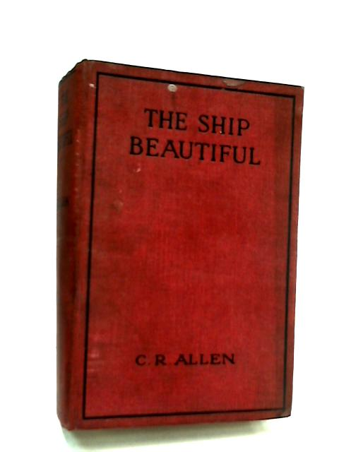 The Ship Beautiful by C. R. Allen