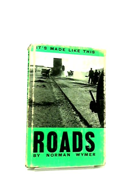 Roads (It's Made Like This Series) by Norman Wymer