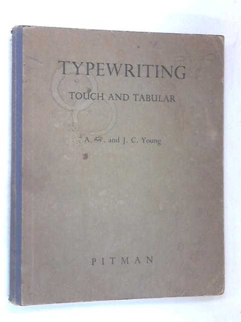 Typewriting, Touch & Tabular by A.W. & J.C. Young
