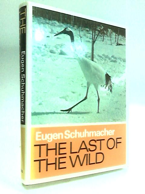 The Last of the Wild - on the trail of rare animals. by Schumacher, Eugen