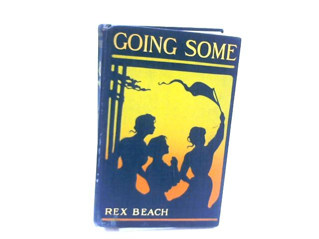 Going Some: A Romance of Strenuous Affection By Beach, Rex