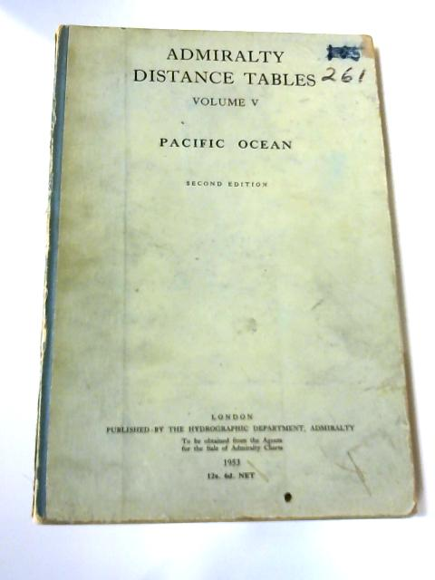 Admiralty Distance Tables. Volume V: Pacific Ocean by Hydrographic Dept, Admiralty