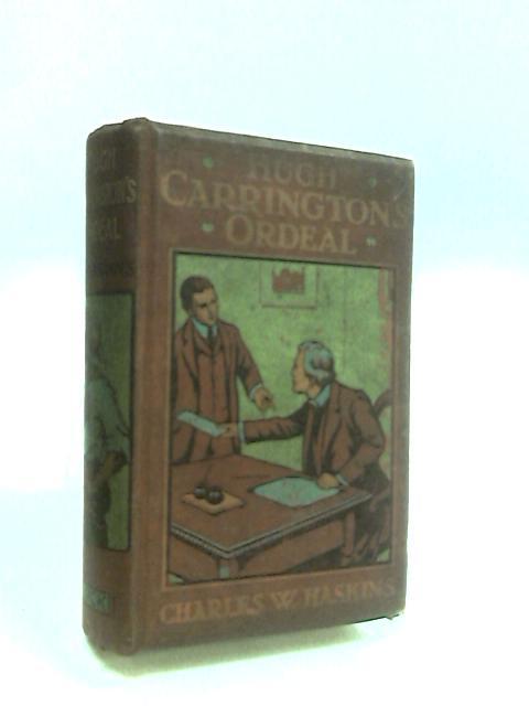 Hugh Carrington's Ordeal by Haskins, Charles W.