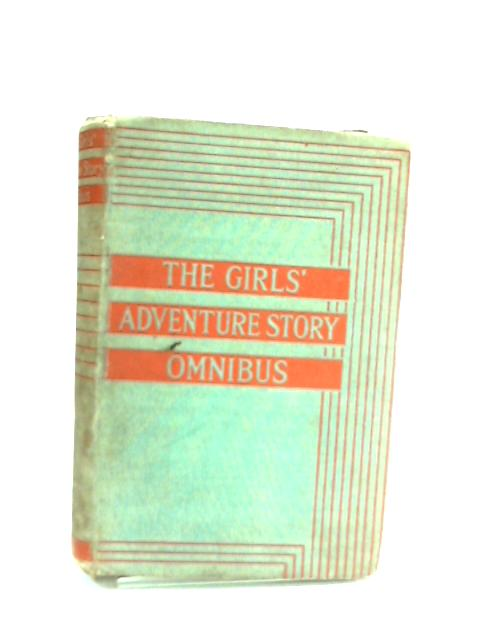 The Girls' Adventure Story Omnibus by E.L. Haverfield et al